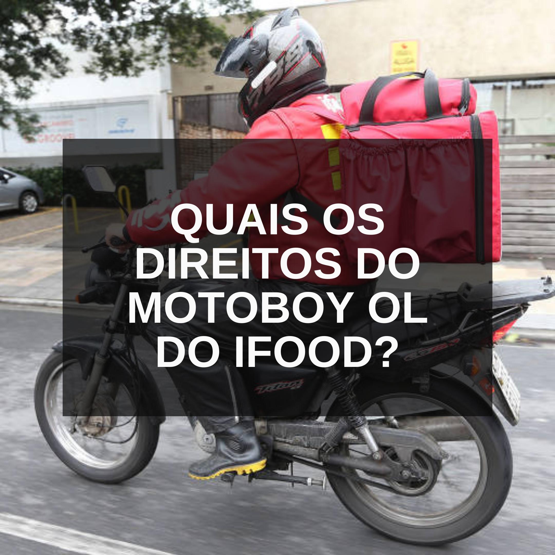 Motoboy que trabalha para OL do IFOOD, quais são seus direitos?